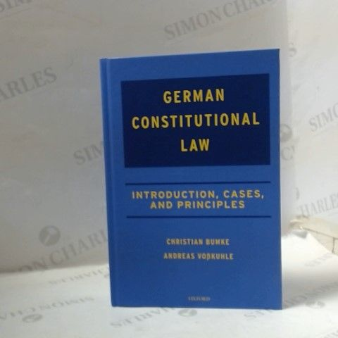 GERMAN CONSTITUTIONAL LAW - INTRODUCTION, CASES AND PRINCIPALS